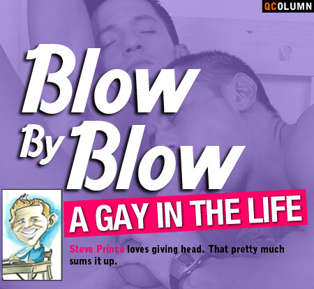 QColumn: A Gay In The Life: Blow By Blow