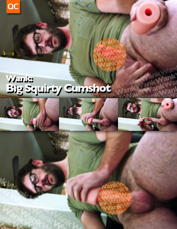Wank: Big Squirty Cumshot