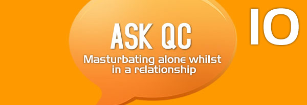 Ask QC: Is Masturbating Alone Whilst in a Relationship 'Normal'?