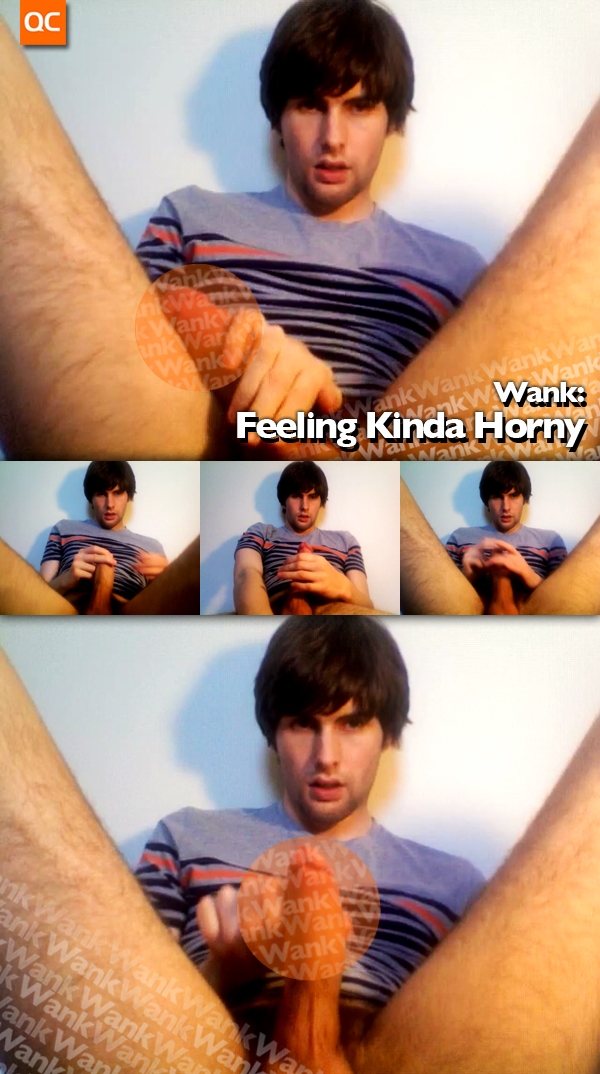 Wank: Feeling Kinda Horny