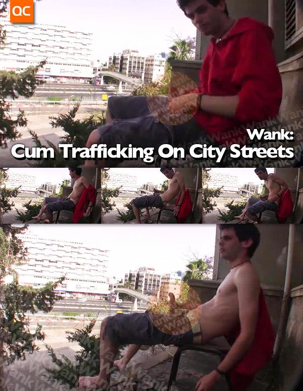 Wank: Cum Trafficking On City Streets