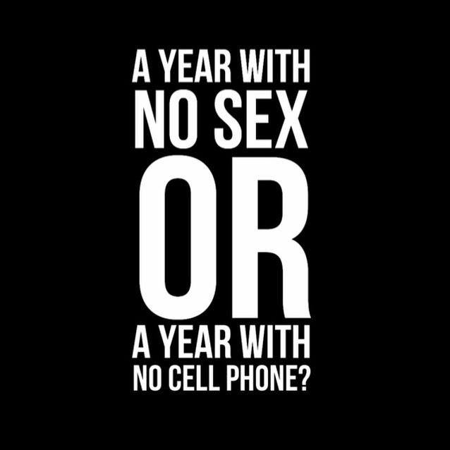 A year with no sex or a year with no cell phone?