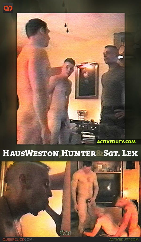 Active Duty: Haus Weston, Hunter and Sgt. Lex
