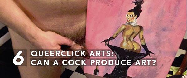 QC Arts: Can A Cock Produce Art?