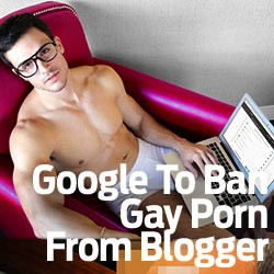QC Open Forum: Google To Ban Gay Porn From Blogger, Are You Concerned?