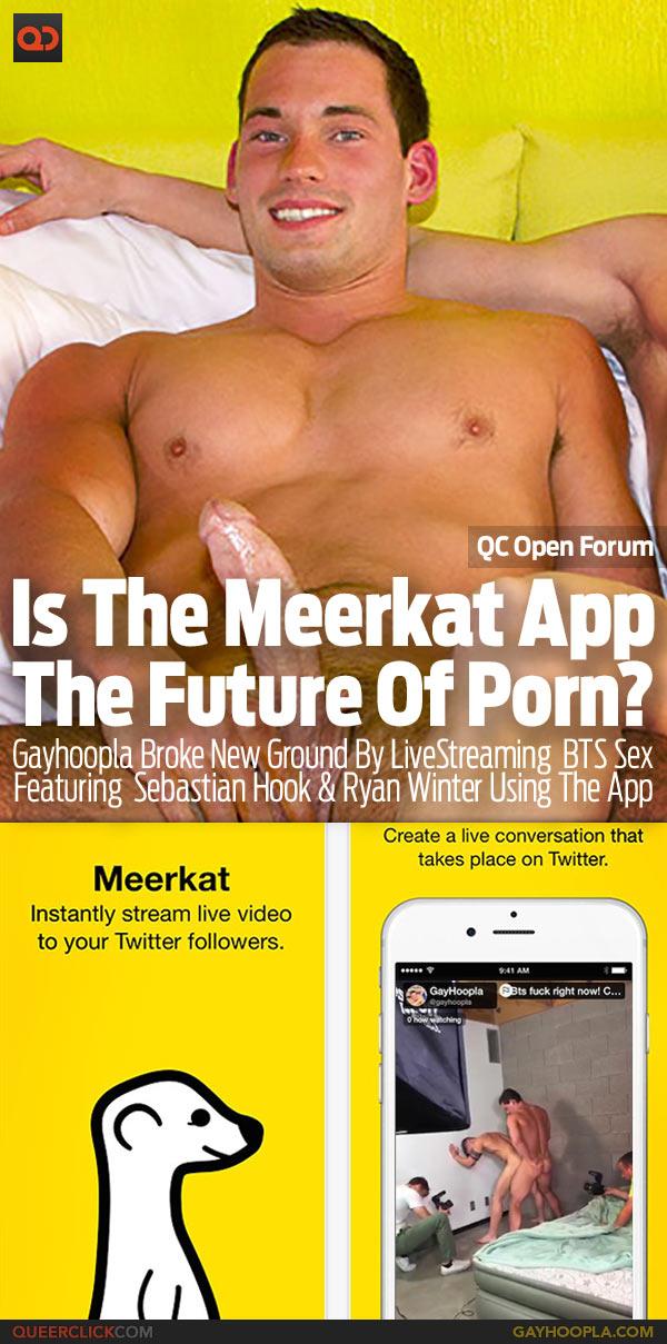 QC Open Forum: Is The Meerkat App The Future Of Porn?