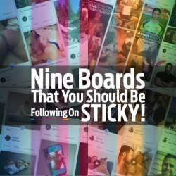 Nine Boards That You Should Be Following On STICKY!