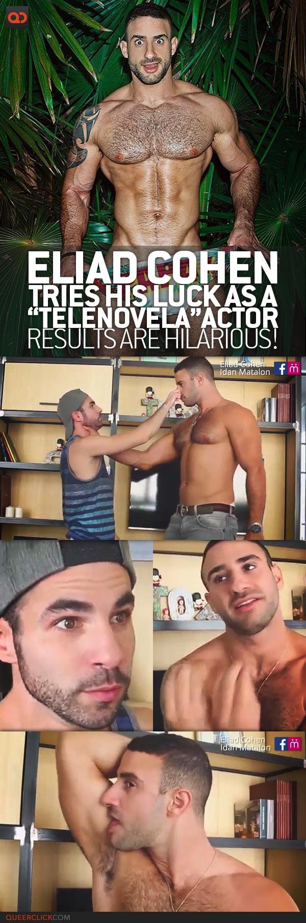 Peliculas porno eliad cohen Eliad Cohen Tries His Luck As A Telenovela Actor Results Are Hilarious Queerclick