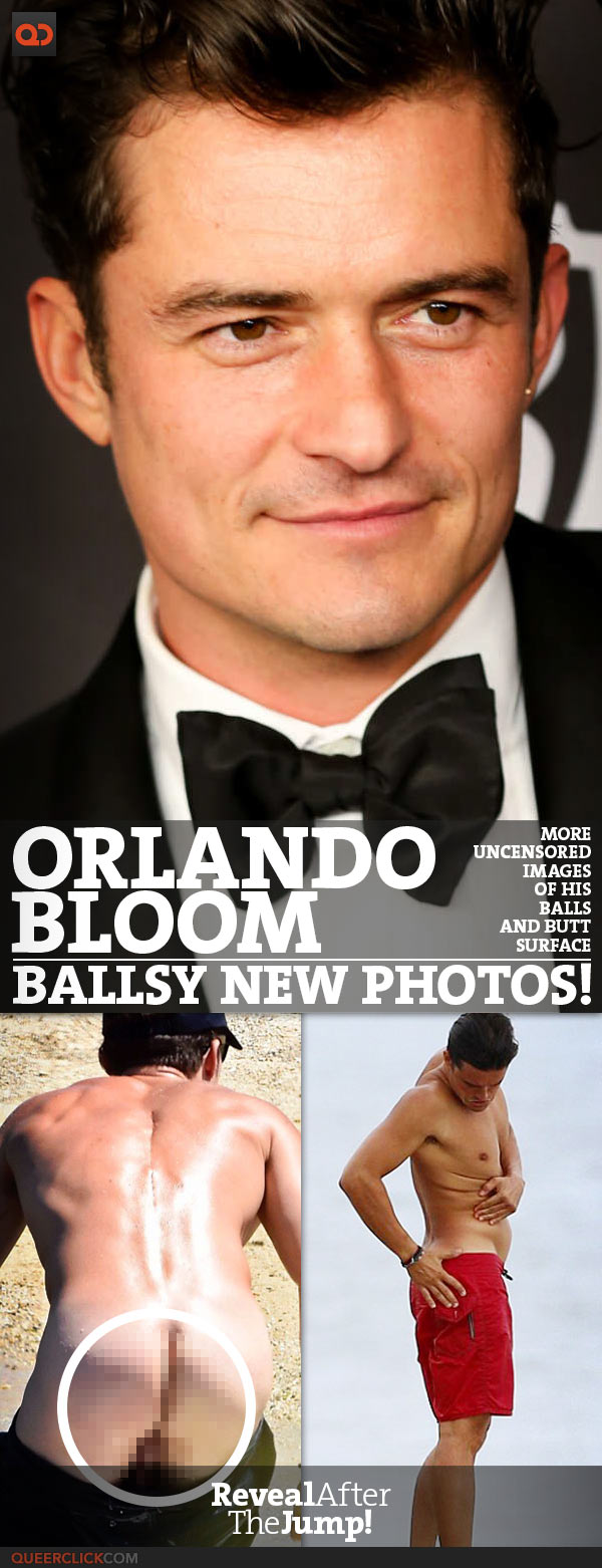 Orlando Bloom Ballsy New Photos! More Uncensored Images Of His Balls And Butt Surface