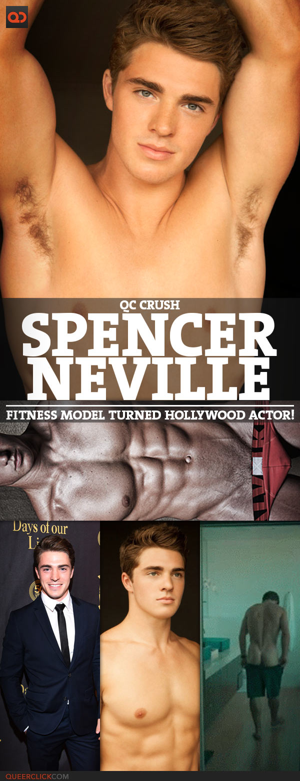 QC Crush: Meet Spencer Neville  Fitness Model Turned Hollywood Actor!