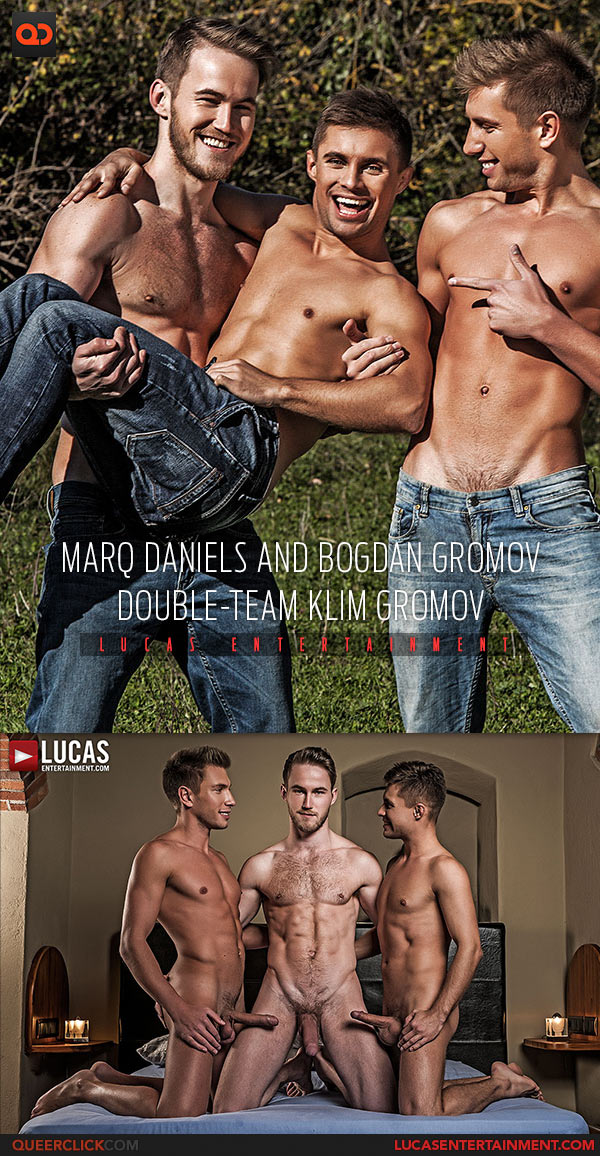 Lucas Entertainment: Marq Daniels, Bogdan Gromov and Klim Gromov Fuck - Bareback