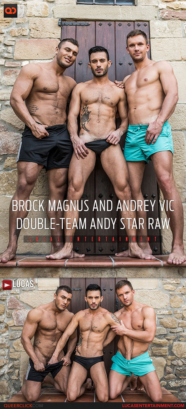 Lucas Entertainment: Brock Magnus and Andrey Vic Double Team Fuck Andy Star Bareback