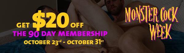 Monster Cock Week - Get $20 Off for the 90 Day Membership
