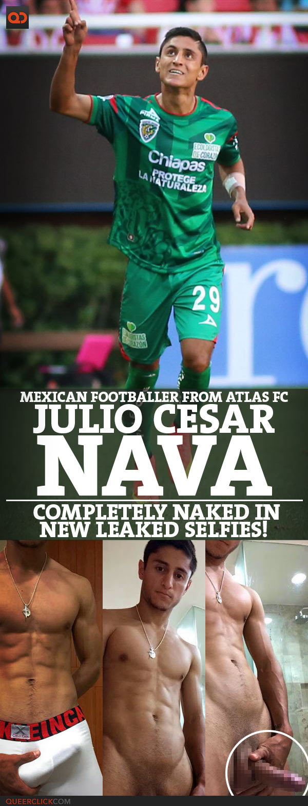 Julio Cesar Nava, Mexican Footballer From Atlas FC, Completely Naked In New Leaked Selfies!