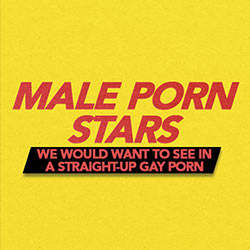 Male Porn Stars We Would Want To See In A Straight-Up Gay Porn