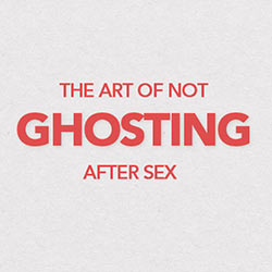 The Art of Not Ghosting After Sex