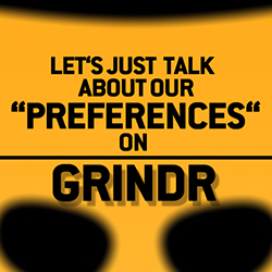 "Let's Just Talk About Our ""Preferences"" On Grindr"