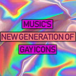 Music's New Generation Of Gay Icons