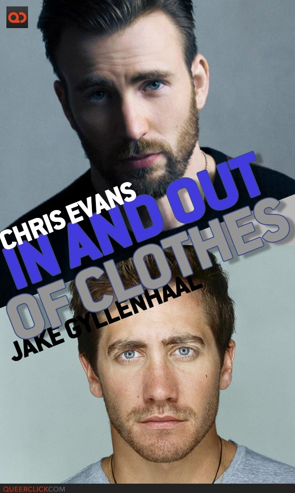 In And Out of Clothes: Chris Evans VS Jake Gyllenhaal