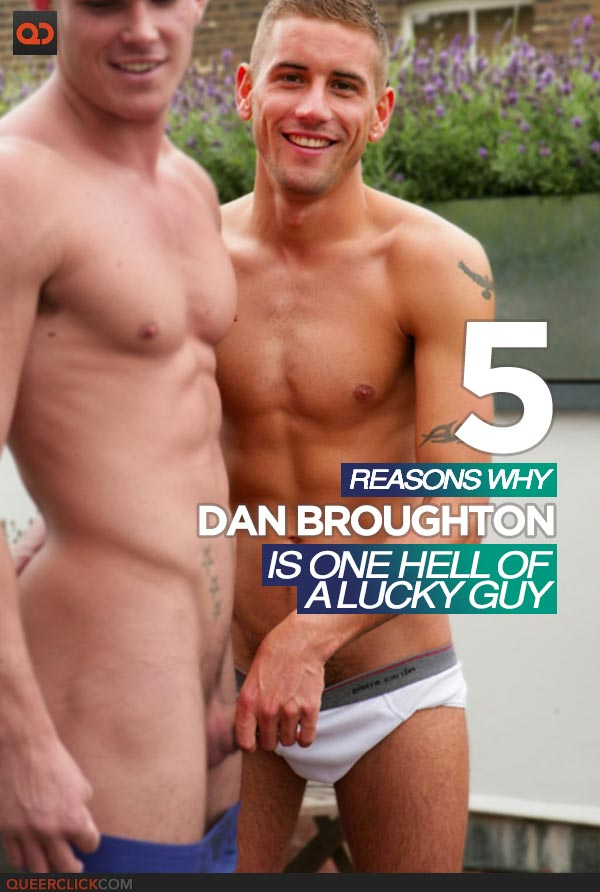 5 Reasons Why Dan Broughton Is One Hell Of A Lucky Guy