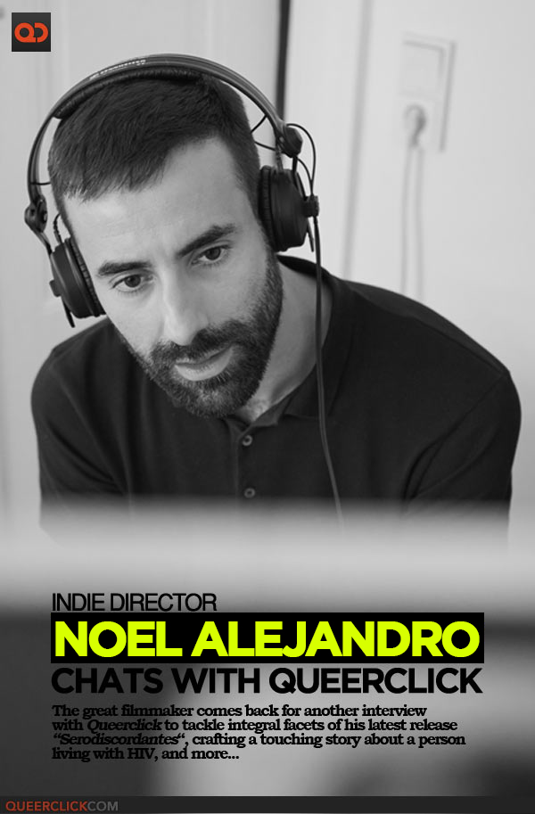 Film Director Noel Alejandro Chats With Queerclick About His New Masterpiece