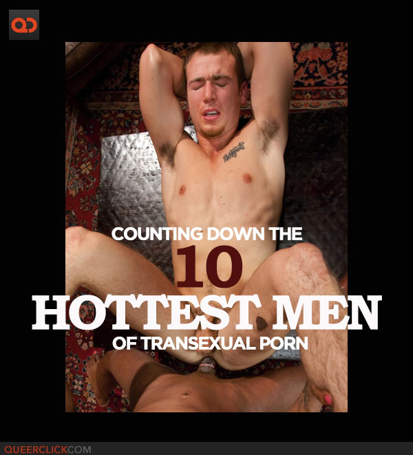 Counting Down the 10 Hottest Hunks of Transsexual Porn