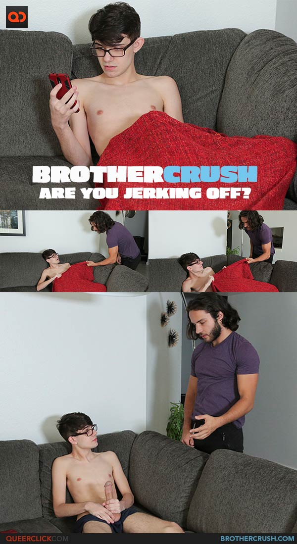Brother Crush: Are You Jerking Off?
