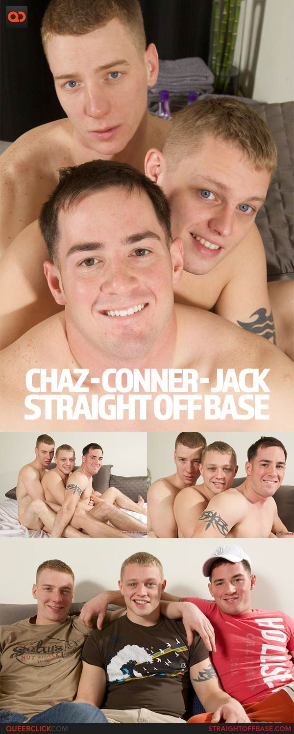 Straight Off Base: Chaz, Conner and Jack