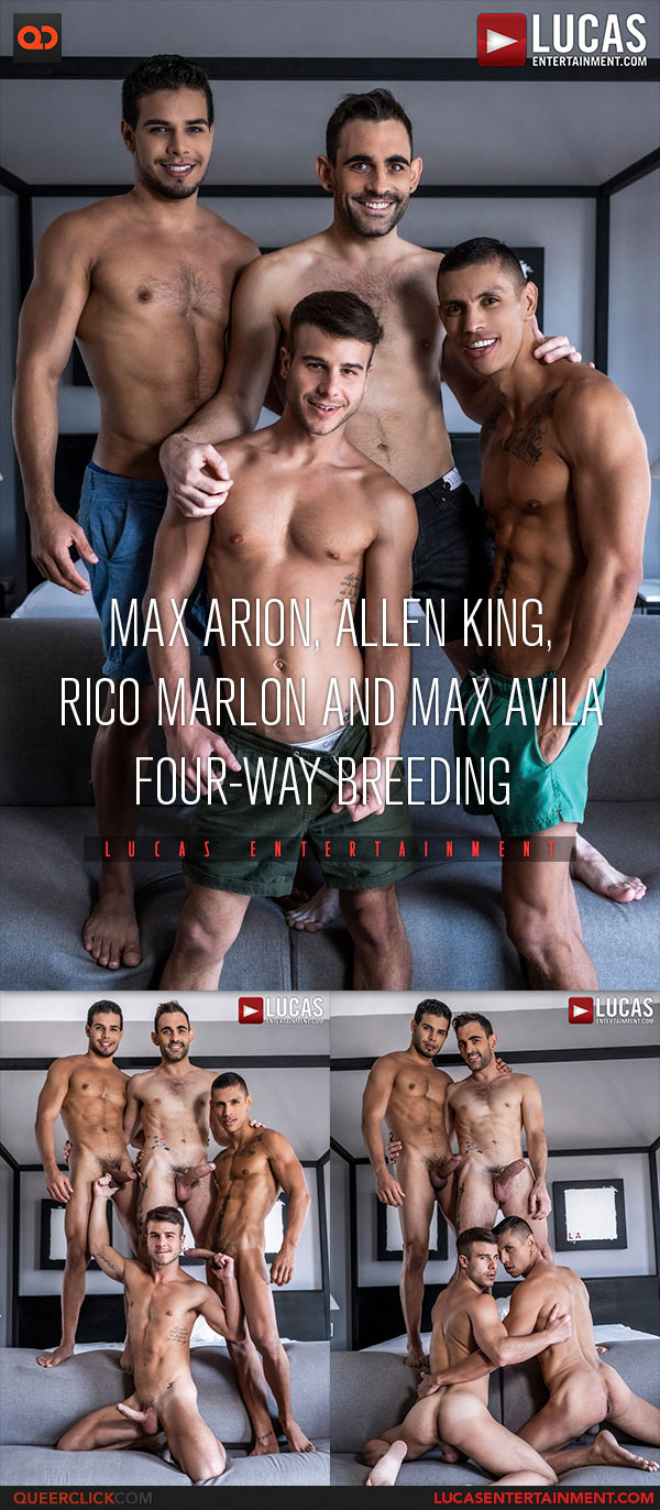 Lucas Entertainment: Max Arion, Allen King, Rico Marlon and Max Avila - Bareback Foursome