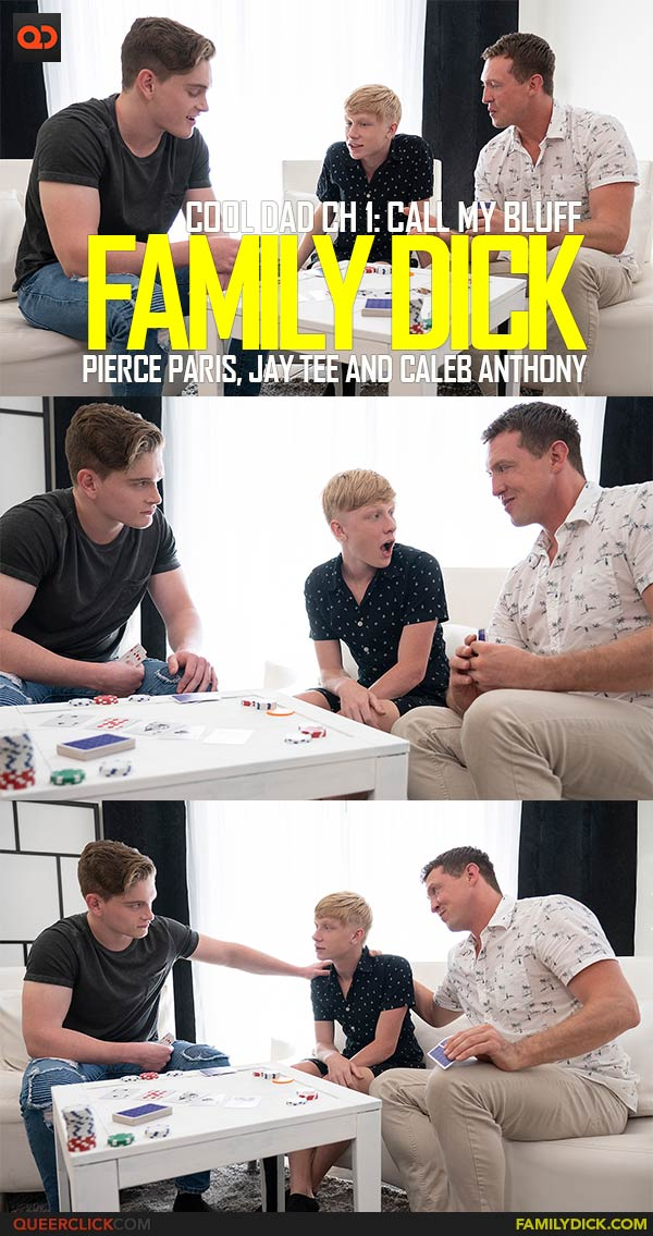 Family Dick: Cool Dad Ch 1: Call my Bluff - Pierce Paris, Jay Tee and Caleb Anthony