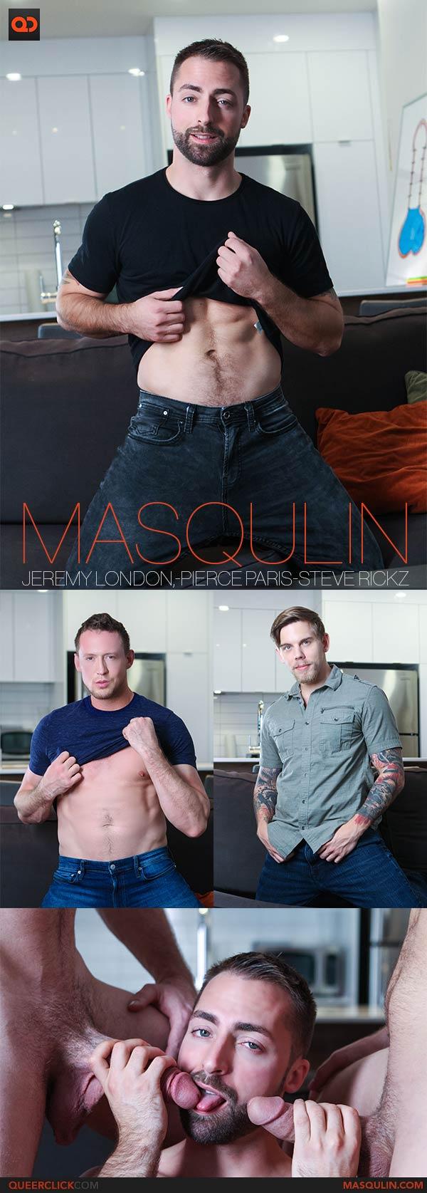 Masqulin: Jeremy London, Pierce Paris and Steve Rick