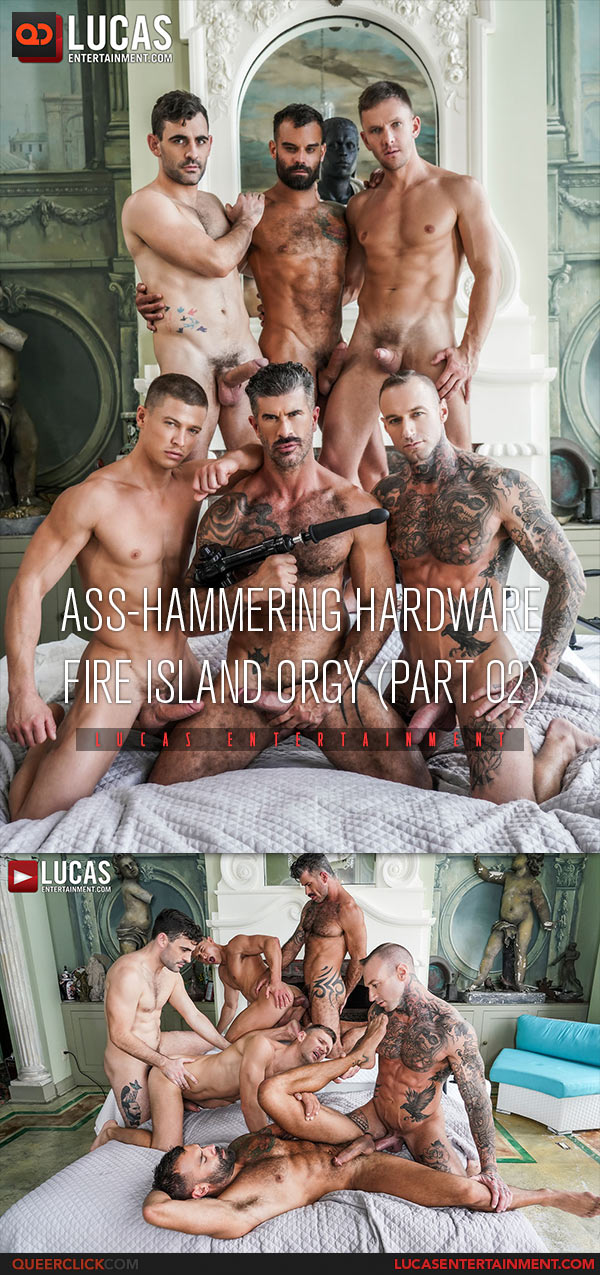 Lucas Entertainment: Ass-Hammering Hardware Fire Island Orgy Pt. 02 - Adam Killian, Andrey Vic, Drake Masters, Dylan James, Max Arion and Ruslan Angelo