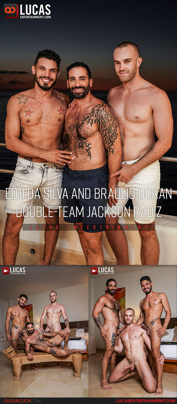 Lucas Entertainment: Edji Da Silva, Braulio Doran and Jackson Radiz - Bareback Threesome
