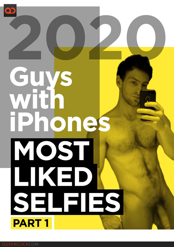 Guys With iPhones – 20 Most Liked Selfies of 2020 (Part 1)
