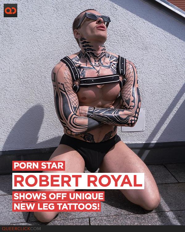 Porn Star Robert Royal Shows Off Unique New Leg Tattoos!