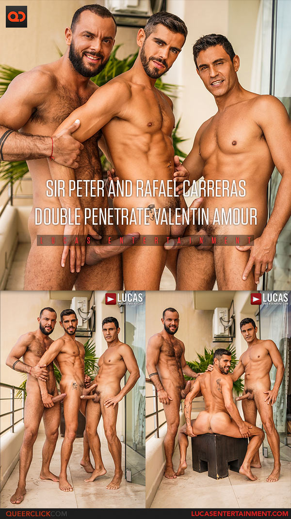 Lucas Entertainment: Sir Peter, Valentin Amour and Rafael Carreras - Bareback Threesome