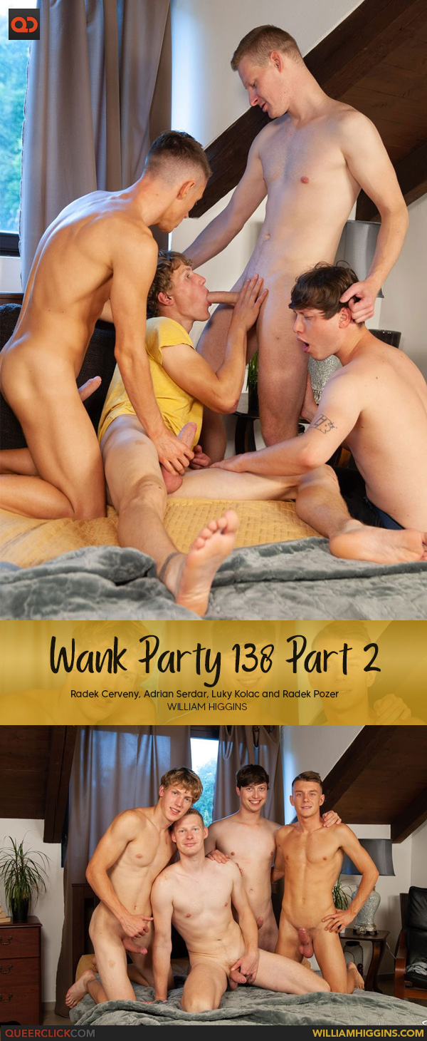 William Higgins: Radek Cerveny, Adrian Serdar, Luky Kolac and Radek Pozer - Wank Party 13 Part 2
