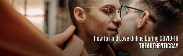 How to Find Love Online During COVID-19