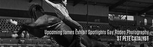 Upcoming James Exhibit Spotlights Gay Rodeo Photography