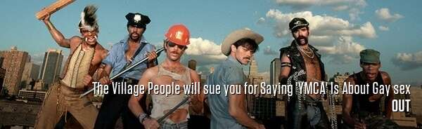 The Village People will sue you for Saying 'YMCA' Is About Gay sex