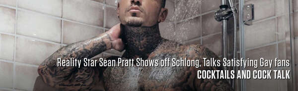 Reality Star Sean Pratt Shows off Schlong, Talks Satisfying Gay fans