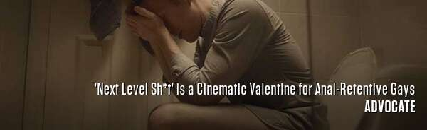 'Next Level Sh*t' is a Cinematic Valentine for Anal-Retentive Gays