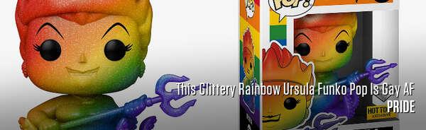 This Glittery Rainbow Ursula Funko Pop Is Gay AF