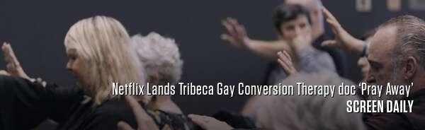 Netflix Lands Tribeca Gay Conversion Therapy doc 'Pray Away'