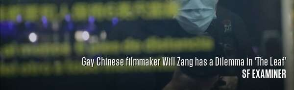 Gay Chinese filmmaker Will Zang has a Dilemma in 'The Leaf'