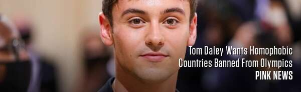 Tom Daley Wants Homophobic Countries Banned From Olympics