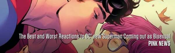 The Best and Worst Reactions to DC' new Superman Coming out as Bisexual